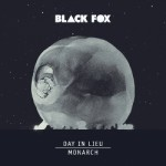 Single Review: Day In Lieu/Monarch – Black Fox
