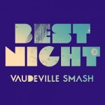 The Vaudeville Smash – Best Night