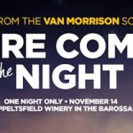 Here Comes the Night – One Night Only (Barossa)